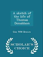 A sketch of the life of Thomas Donaldson - Scholar's Choice Edition af Geo Wm Brown