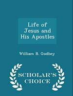 Life of Jesus and His Apostles - Scholar's Choice Edition af William B. Godbey