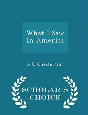 What I Saw In America - Scholar's Choice Edition