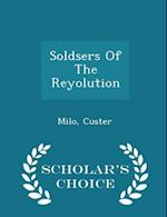 Soldsers of the Reyolution - Scholar's Choice Edition