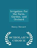Irrigation for the Farm, Garden, and Orchard - Scholar's Choice Edition af Henry Stewart