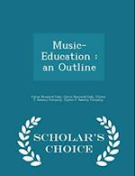 Music-Education : an Outline - Scholar's Choice Edition