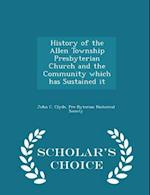 History of the Allen Township Presbyterian Church and the Community Which Has Sustained It - Scholar's Choice Edition af John C. Clyde