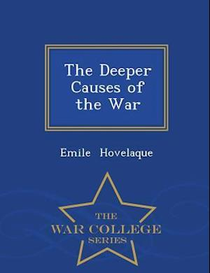 The Deeper Causes of the War - War College Series