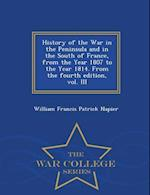 History of the War in the Peninsula and in the South of France, from the Year 1807 to the Year 1814. From the fourth edition, vol. III - War College S