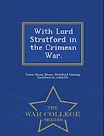 With Lord Stratford in the Crimean War. - War College Series