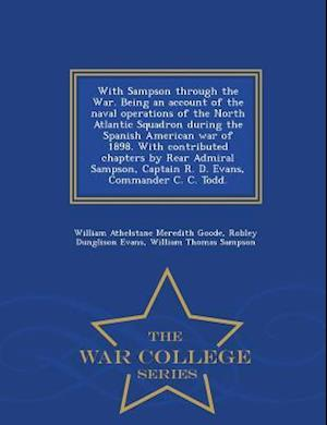 With Sampson through the War. Being an account of the naval operations of the North Atlantic Squadron during the Spanish American war of 1898. With co