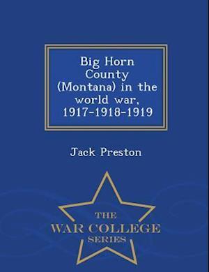Big Horn County (Montana) in the World War, 1917-1918-1919 - War College Series