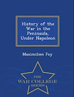 History of the War in the Peninsula, Under Napoleon - War College Series