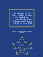 An Account of the War in India: Between the English and French, On the Coast of Coromandel, from 1750 to the Year 1760 - War College Series