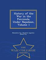 History of the War in the Peninsula, Under Napoleon, Volume 1 - War College Series