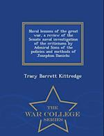 Naval Lessons of the Great War, a Review of the Senate Naval Investigation of the Criticisms by Admiral Sims of the Policies and Methods of Josephus Daniels; - War College Series af Tracy Barrett Kittredge