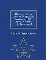 History of the Civil War Military Pensions, 1861-1865, Volume 4,issue 1 - War College Series