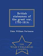 British statesmen of the great war, 1793-1814; - War College Series