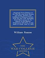 Occasional Tracts Relative to the War Between Great Britain and France, Written and Published at Different Periods, from the Year 1793, Including Brief Observations on the Address to His Majesty, Proposed by Earl Grey, in the House of Lords, June 13, 1810 af William Roscoe