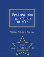 Fredericksburg, a Study in War - War College Series af George William Redway