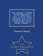 The dynasts; a drama of the Napoleonic wars, in three parts, nineteen acts, & one hundred and thirty scenes Volume 2 - War College Series
