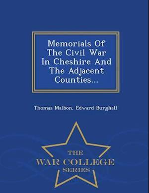 Memorials Of The Civil War In Cheshire And The Adjacent Counties... - War College Series