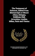 The Testament of Solomon, Edited From Manuscripts at Mount Athos, Bologna, Holkham Hall, Jerusalem, London, Milan, Paris and Vienna