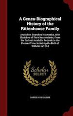 A Genea-Biographical History of the Rittenhouse Family: And All Its Branches in America, With Sketches of Their Descendants, From the Earliest Availab