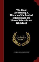 The Great Awakening. A History of the Revival of Religion in the Time of Edwards and Whitefield