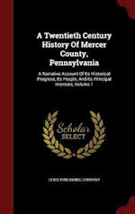 A Twentieth Century History Of Mercer County, Pennsylvania: A Narrative Account Of Its Historical Progress, Its People, And Its Principal Interests, V
