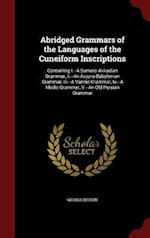 Abridged Grammars of the Languages of the Cuneiform Inscriptions: Containing I.--A Sumero-Akkadian Grammar, Ii.--An Assyro-Babylonian Grammar, Iii.--A