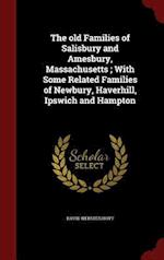 The old Families of Salisbury and Amesbury, Massachusetts ; With Some Related Families of Newbury, Haverhill, Ipswich and Hampton