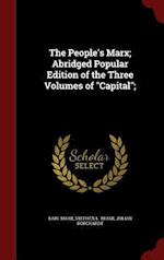 The People's Marx; Abridged Popular Edition of the Three Volumes of
