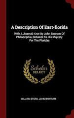 A Description Of East-florida: With A Journal, Kept By John Bartram Of Philadelphia, Botanist To His Majesty For The Floridas