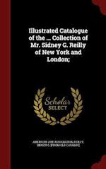 Illustrated Catalogue of the ... Collection of Mr. Sidney G. Reilly of New York and London;