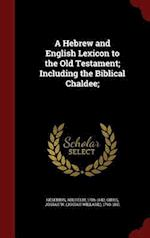 A Hebrew and English Lexicon to the Old Testament; Including the Biblical Chaldee; af Josiah W. Gibbs, Wilhelm Gesenius