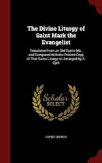 The Divine Liturgy of Saint Mark the Evangelist: Translated From an Old Coptic Ms., and Compared With the Printed Copy of That Same Liturgy As Arrange