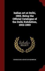 Indian art at Delhi, 1903. Being the Official Catalogue of the Delhi Exhibition, 1902-1903
