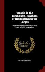 Travels in the Himalayan Provinces of Hindustan and the Panjab: In Ladakh and Kashmir; in Peshawar, Kabul, Kunduz, and Bokhara