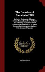 The Invasion of Canada in 1775: Including the Journal of Captain Simeon Thayer, Describing the Perils and Sufferings of the Army Under Colonel Benedic af Simeon Thayer