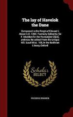 The lay of Havelok the Dane: Composed in the Reigh of Edward I, About A.D. 1280. Formerly Edited by Sir F. Madden for the Roxburghe Cl[ub], and now Re