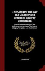 The Glasgow and Ayr and Glasgow and Greenock Railway Companion: Containing a Description of the Railroads; With Notices of the Towns, Villages, Antiqu
