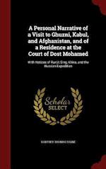 A Personal Narrative of a Visit to Ghuzni, Kabul, and Afghanistan, and of a Residence at the Court of Dost Mohamed: With Notices of Runjit Sing, Khiva
