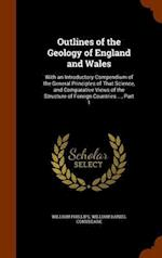 Outlines of the Geology of England and Wales: With an Introductory Compendium of the General Principles of That Science, and Comparative Views of the af William Phillips, William Daniel Conybeare