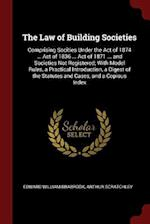 The Law of Building Societies: Comprising Socities Under the Act of 1874 ... Act of 1836 ... Act of 1871 ... and Societies Not Registered; With Model
