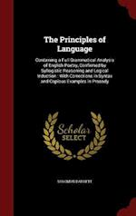 The Principles of Language: Containing a Full Grammatical Analysis of English Poetry, Confirmed by Syllogistic Reasoning and Logical Induction : With af Solomon Barrett