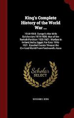 King's Complete History of the World War ...: 1914-1918. Europe's War With Bolshevism 1919-1920. War of the Turkish Partition 1920-1921. Warfare in Ir