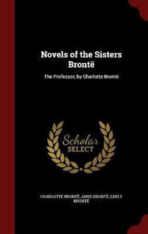 Bog, hardback Novels of the Sisters Brontë: The Professor, by Charlotte Bront af Charlotte Brontë, Emily Brontë, Anne Bronte