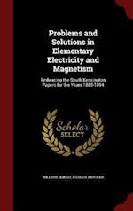 Problems and Solutions in Elementary Electricity and Magnetism: Embracing the South Kensington Papers for the Years 1885-1894