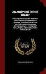 An Analytical French Reader: With English Exercises for Translation and Oral Exercises for Practice in Speaking : Questions On Grammar, With Reference