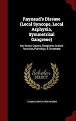 Raynaud's Disease (Local Syncope, Local Asphyxia, Symmetrical Gangrene) af Thomas Kirkpatrick Monro