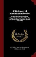 A Dictionary of Hindustani Proverbs: Including Many Marwari, Panjabi, Maggah, Bhojpuri and Tirhuti Proverbs, Sayings, Emblems, Aphorisms, Maxims and S