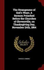 The Strangeness of God's Ways. A Sermon Preached Before the Churches of Gloversville, on Thanksgiving Day, November 24th, 1864