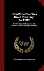 Latin Prose Exercises Based Upon Livy, Book XXI: And Selections for Translation Into Latin, With Parallel Passages From Livy